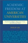 Academic Freedom at American Universities: Constitutional Rights, Professional Norms and Contractual Duties by Philip Lee